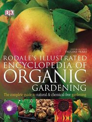 Rodale's Illustrated Encyclopedia of Organic Gardening: The Complete Guide to Natural and Chemical-Free Gardening